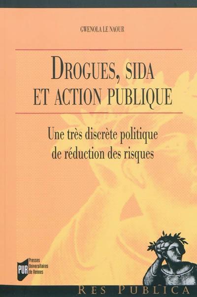 Drogues, sida et action publique : une très discrète politique de réduction des risques