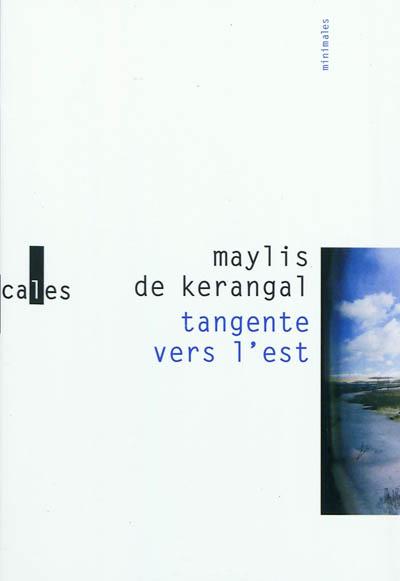 Tangente vers l'est / Maylis de Kerangal | Kerangal, Maylis de (1967-...). Auteur