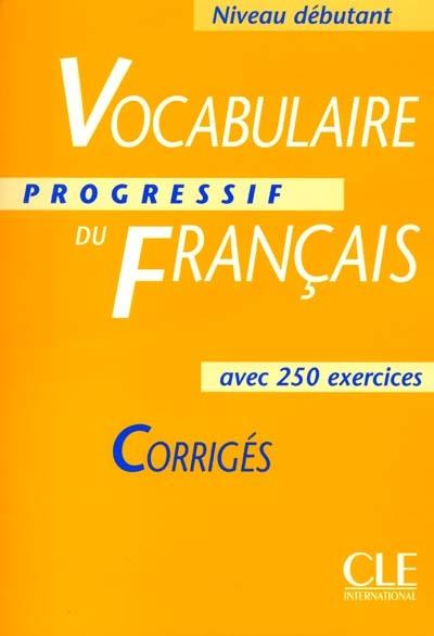 Vocabulaire progressif du français : avec 250 exercices : corrigés / Claire Miquel   Leroy-Miquel, Claire