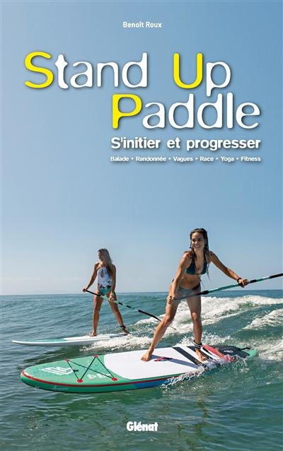 Couverture de : Stand up paddle : s'initier et progresser