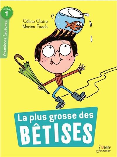 plus grosse des bêtises (La) | Claire, Céline (1973-....). Auteur