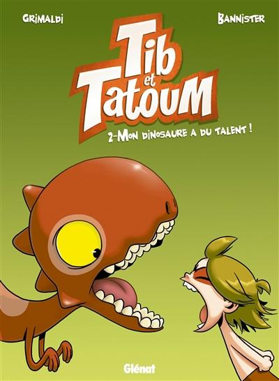 Tib et Tatoum. 02 : Mon dinosaure a du talent ! / Grimaldi | Grimaldi, Flora (1944-....). Auteur