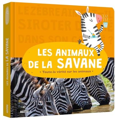 Les animaux de la savane : toute la vérité sur les animaux