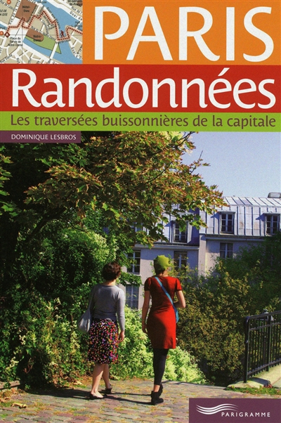 Paris randonnées : les traversées buissonnières de la capitale / Dominique Lesbros   Lesbros, Dominique, auteur
