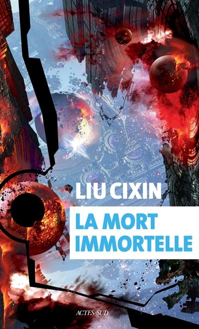 La mort immortelle. 3 / Liu Cixin   Liu, Cixin (1963-....). Auteur
