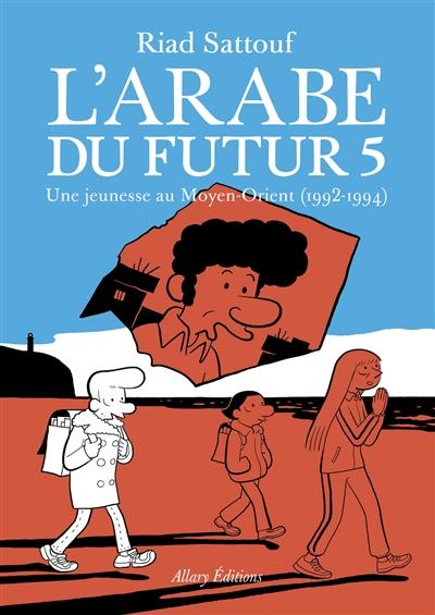 L' Arabe du futur. 5, Une jeunesse au Moyen-Orient (1992-1994) / Riad Sattouf | Sattouf, Riad (1978 - ....). Auteur