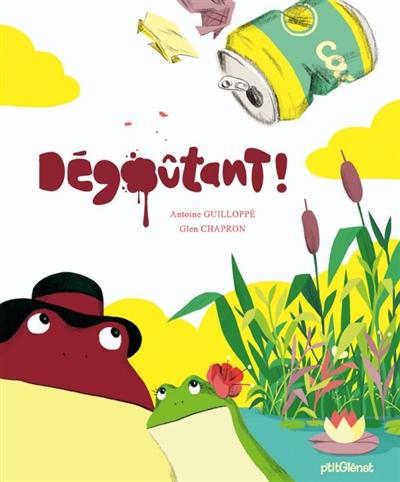 Dégoûtant ! | Guilloppé, Antoine (1971-....). Auteur