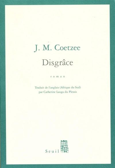 Disgrâce | Coetzee, John Maxwell. Auteur