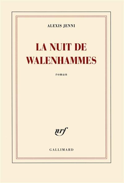 La nuit de Walenhammes : roman / Alexis Jenni   Jenni, Alexis (1963-....). Auteur