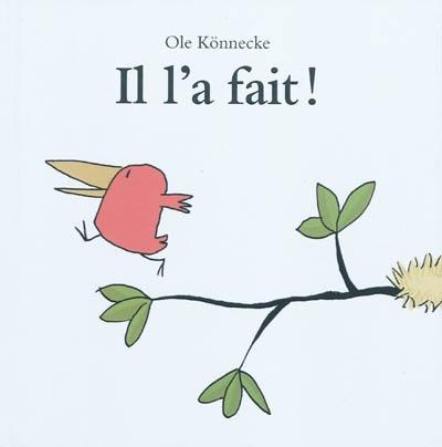 Il l'a fait ! / Ole Könnecke   Könnecke, Ole (1961-....). Auteur