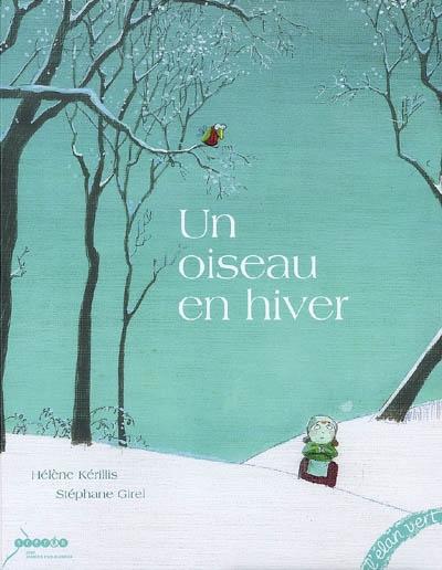 Un oiseau en hiver / Hélène Kérillis - Stéphane Girel | Kérillis, Hélène (1951-....)