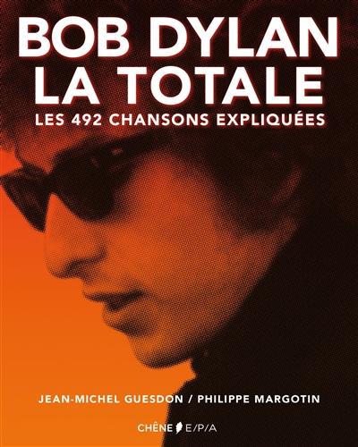Bob Dylan, la totale : les 492 chansons expliquées | Philippe Margotin, Auteur