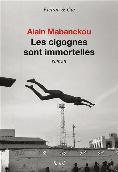 Les cigognes sont immortelles : roman / Alain Mabanckou | Mabanckou, Alain (1966-....). Auteur