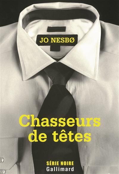 Chasseurs de têtes / Jo Nesbø | Nesbø, Jo (1960-....). Auteur