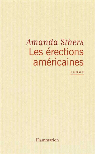 Les érections américaines | Sthers, Amanda (1978-....). Auteur
