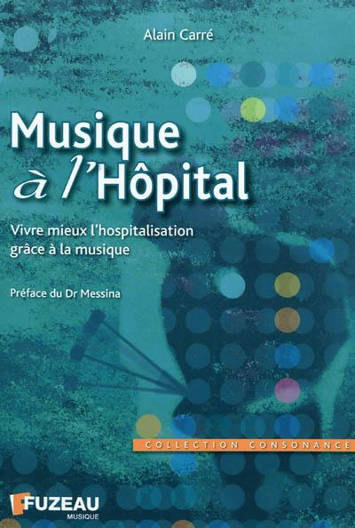 Musique à l'hôpital : vivre mieux l'hospitalisation grâce à la musique | Carré, Alain (1957-....). Auteur