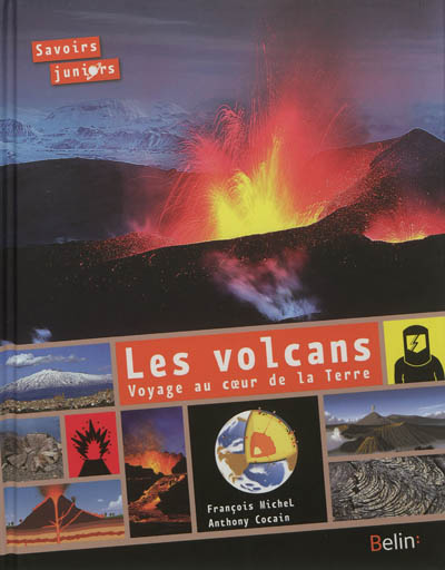 Les volcans : voyage au coeur de la terre / François Michel | Michel, François (1948-....). Auteur