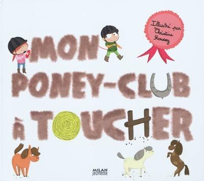 Mon poney-club à toucher | Roussey, Christine. Illustrateur