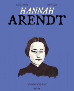 Hanna Arendt / scénario Béatrice Fontanel ; dessins Lindsay Grime   Fontanel, Béatrice, auteur