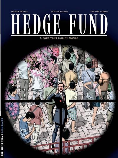 Hedge fund. Vol. 7. Pour tout l'or du monde