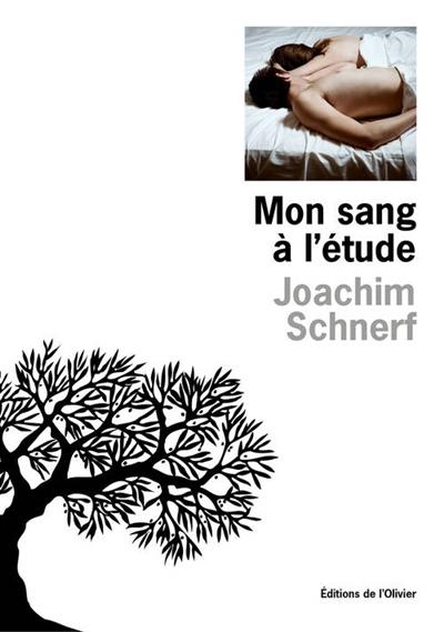 Mon sang à l'étude / Joachim Schnerf | Schnerf, Joachim (1987-....). Auteur