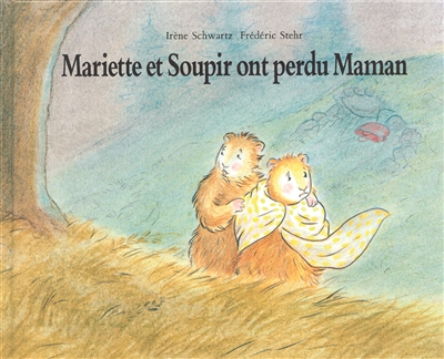 Mariette et Soupir ont perdu maman / Frédéric Stehr, Irène Schwartz | Stehr, Frédéric (1956-....). Auteur