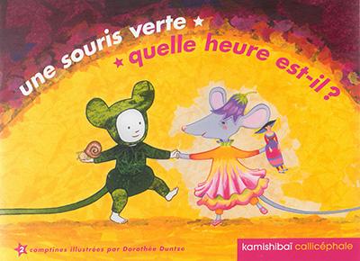 Une souris verte ; Quelle heure est-il ?   Duntze, Dorothée (1960-....). Illustrateur