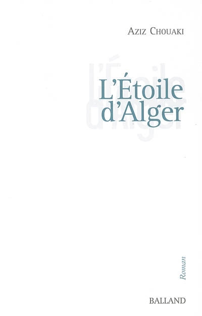 L'étoile d'Alger | Chouaki, Aziz (1951-....)