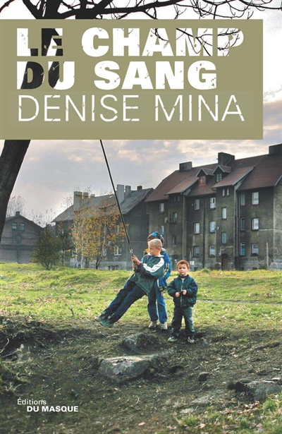 Le champ du sang / Denise Mina | Mina, Denise (1966-....)