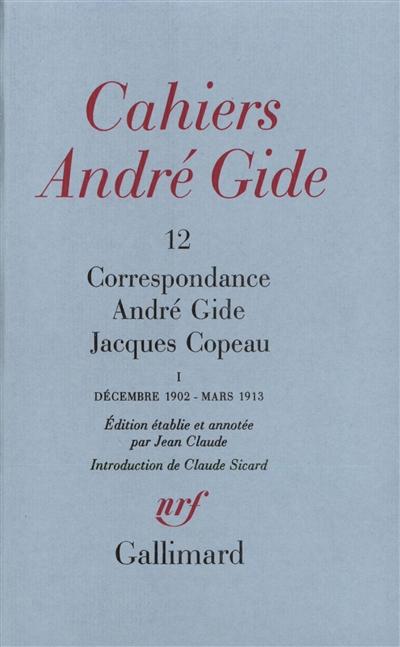 Correspondance André Gide-Jacques Copeau. 1, Décembre 1902-mars 1913   André Gide (1869-1951). Auteur
