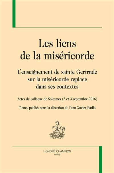 Les liens de la miséricorde : l'enseignement de sainte Gertrude sur la miséricorde replacé dans ses contextes : actes du colloque de Solesmes (2 et 3 septembre 2016)
