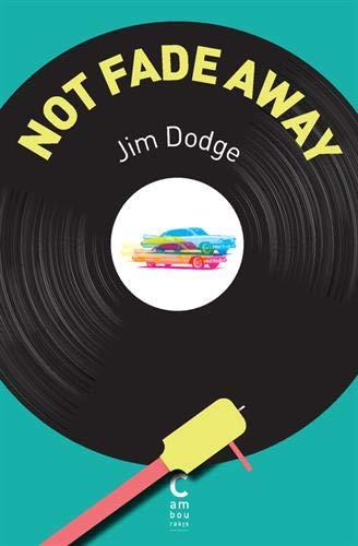 Not fade away | Dodge, Jim (1945-....). Auteur