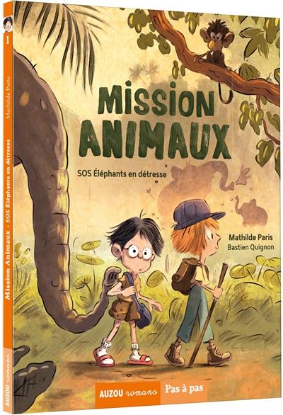 Mission animaux. Vol. 1. SOS éléphants en détresse