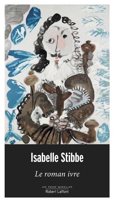 Le roman ivre | Stibbe, Isabelle (1974-....). Auteur