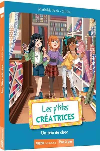 Les p'tites créatrices. Vol. 10. Un trio de choc