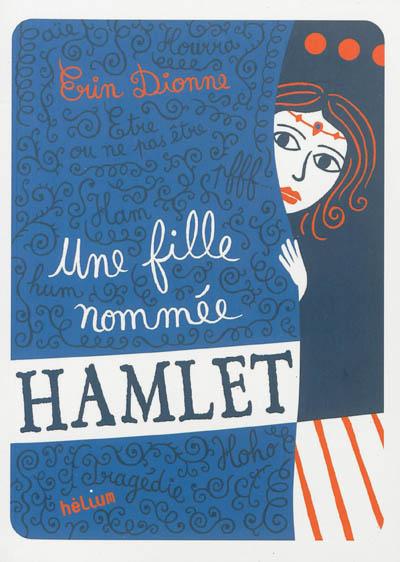 fille nommée Hamlet (Une)   Dionne, Erin. Auteur