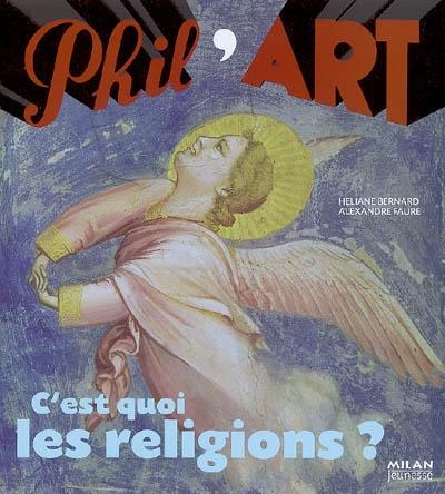 C'est quoi les religions ? / Héliane Bernard, Alexandre Faure | Héliane Bernard