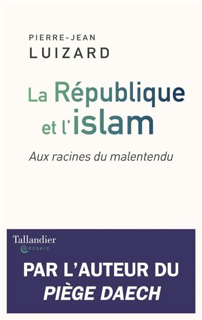 La République et l'islam : aux racines du malentendu