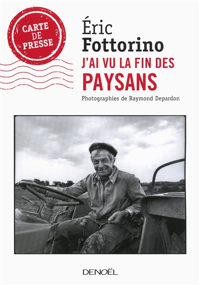 J'ai vu la fin des paysans / Eric Fottorino ; photographies de Raymond Depardon | Fottorino, Eric, auteur