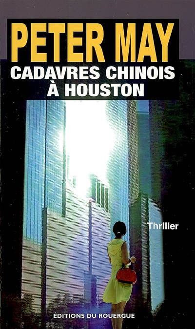 Cadavres chinois à Houston : roman | Peter May (1951-....) - romancier. Auteur
