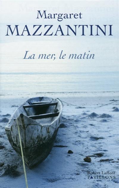 La mer, le matin / Margaret Mazzantini | Mazzantini, Margaret (1961-....). Auteur