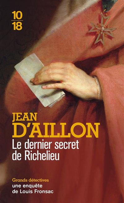 Le dernier secret de Richelieu / Jean d'Aillon   Aillon, Jean d' (1948-....). Auteur