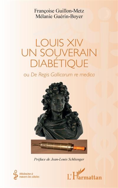 Louis XIV, un souverain diabétique ou De regis gallicorum re medica