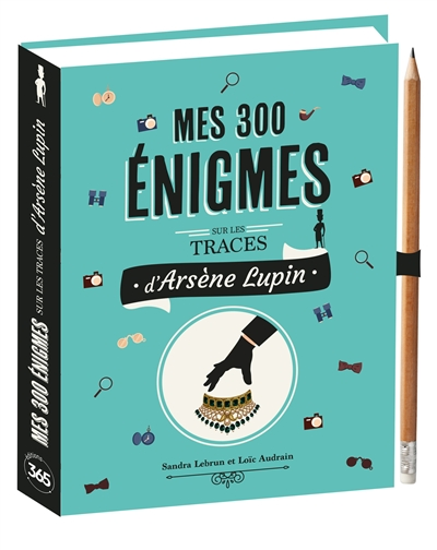 Mes 300 énigmes : sur les traces d'Arsène Lupin