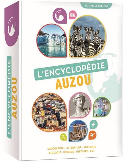 L'encyclopédie Auzou : géographie, littérature, anatomie, biologie, Univers, histoire, art