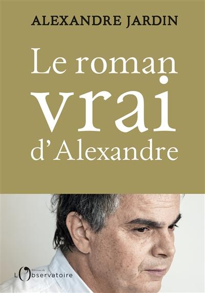 Le roman vrai d'Alexandre : aveux / Alexandra Jardin   Jardin, Alexandre (1965-....). Auteur