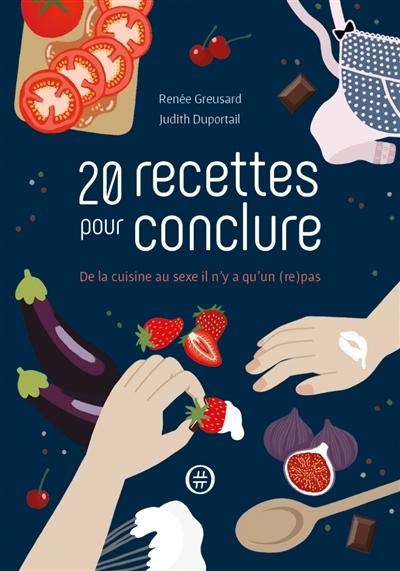 20  recettes pour conclure : de la cuisine au sexe il n'y a qu'un (re)pas