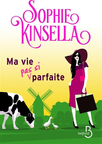 Ma vie (pas si) parfaite / Sophie Kinsella | Kinsella, Sophie (1969-....). Auteur