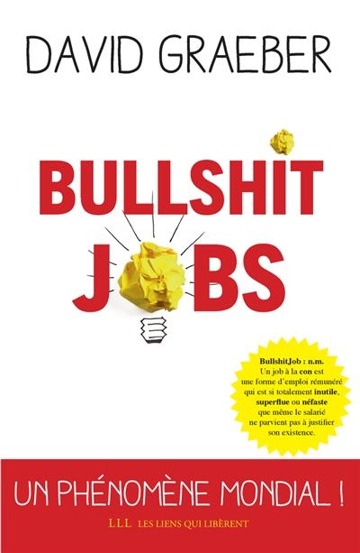 Bullshit jobs : un phénomène mondial ! / David Graeber | Graeber, David. Auteur