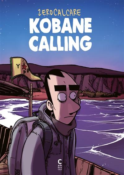Kobané calling | Zerocalcare (1983-....). Scénariste. Illustrateur